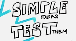 Simple Ideas, Test Them [Pic of the Week]